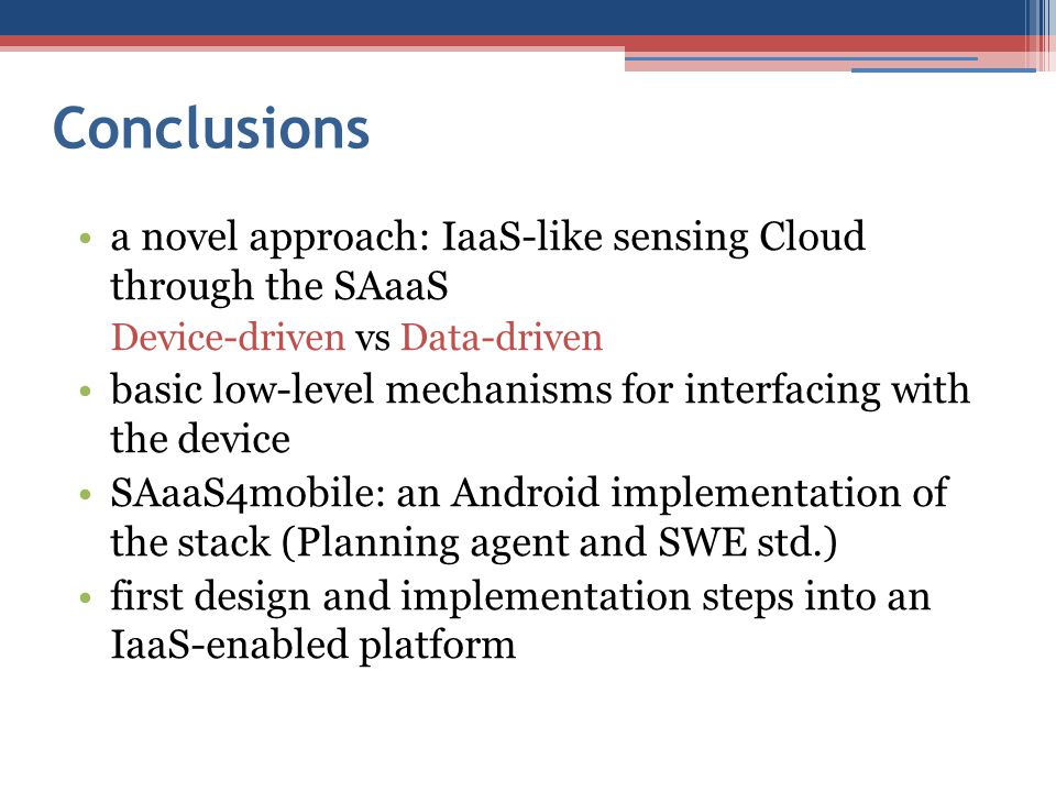 Conclusions a novel approach: IaaS-like sensing Cloud through the SAaaS. Device-driven vs Data-driven.