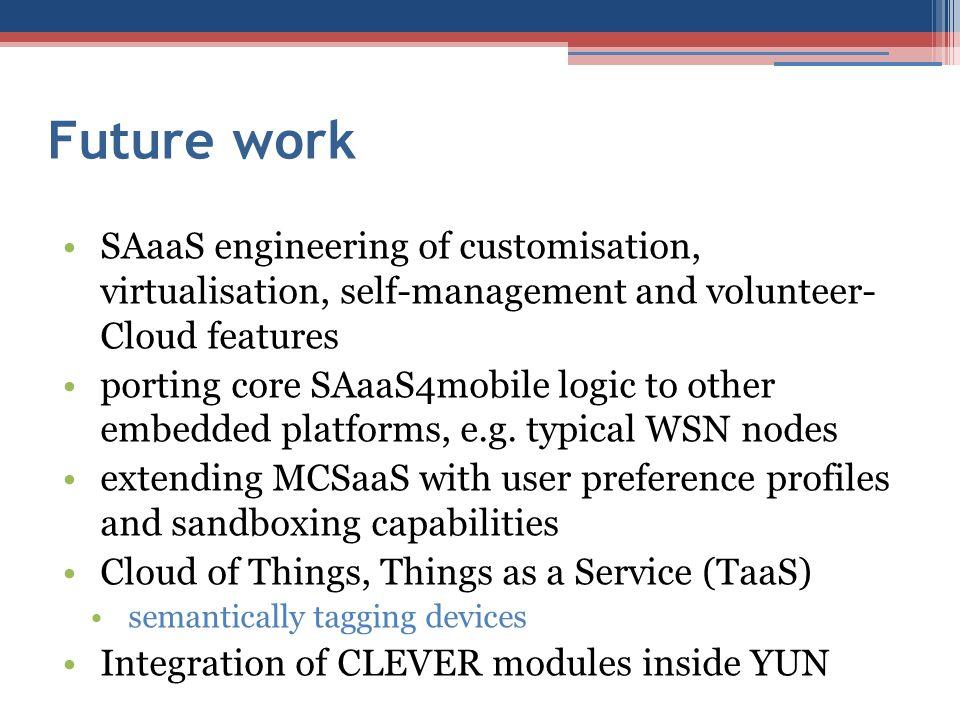 Future work SAaaS engineering of customisation, virtualisation, self-management and volunteer- Cloud features.
