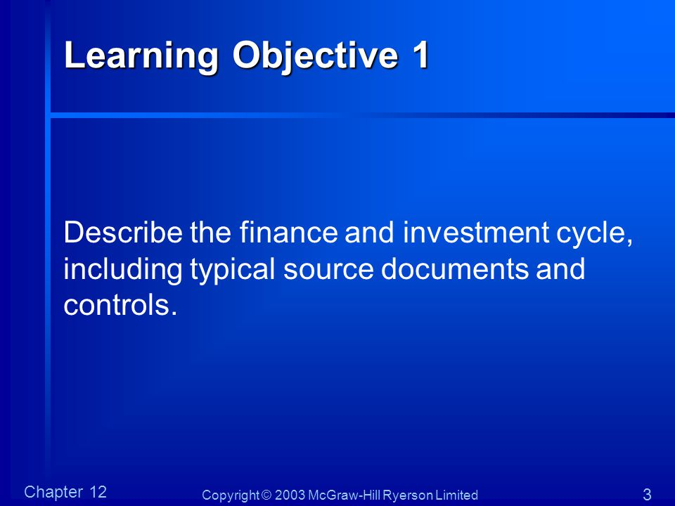 Learning Objective 1 Describe the finance and investment cycle, including typical source documents and controls.