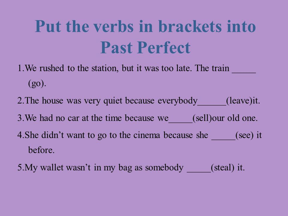 Put the verbs in brackets into Past Perfect