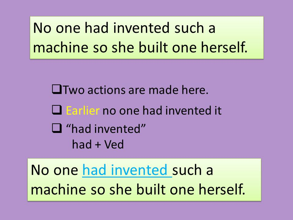 No one had invented such a machine so she built one herself.