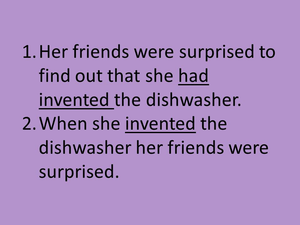 Her friends were surprised to find out that she had invented the dishwasher.