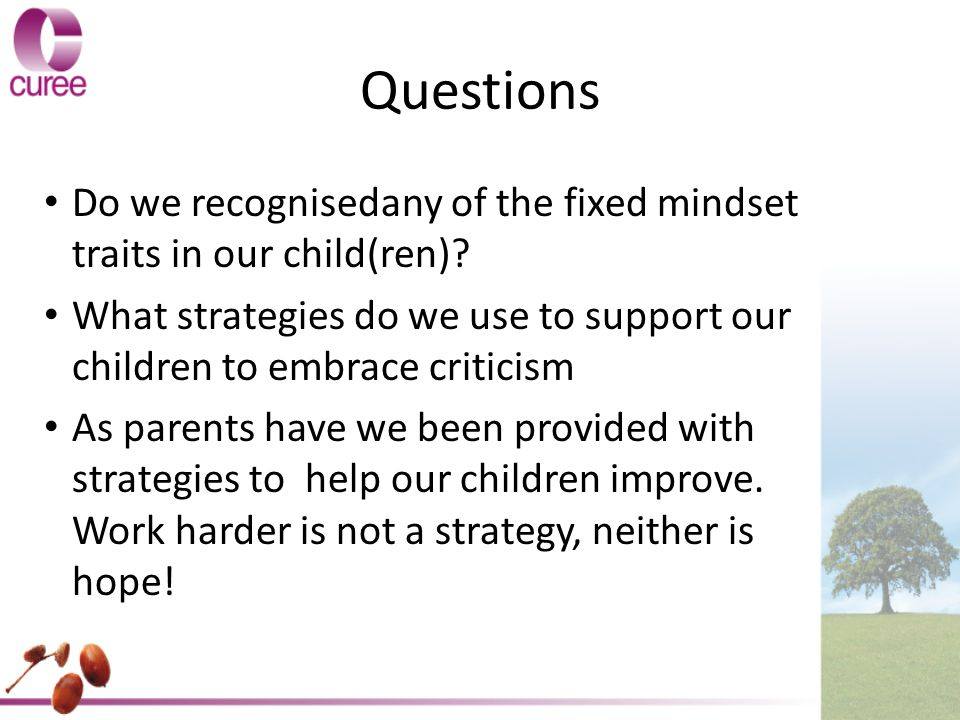 Questions Do we recognisedany of the fixed mindset traits in our child(ren) What strategies do we use to support our children to embrace criticism.