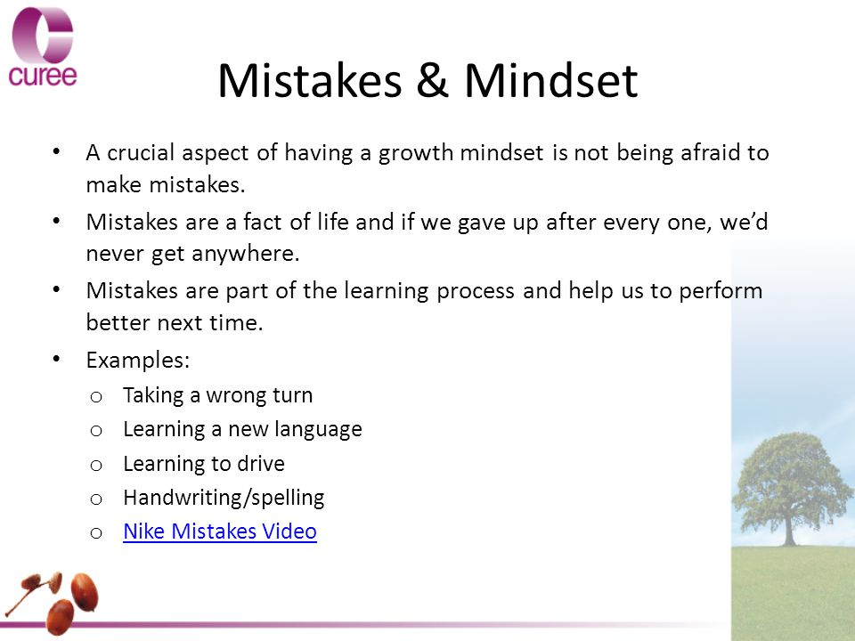 Mistakes & Mindset A crucial aspect of having a growth mindset is not being afraid to make mistakes.