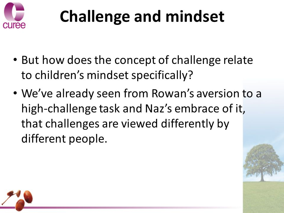 Challenge and mindset But how does the concept of challenge relate to children's mindset specifically