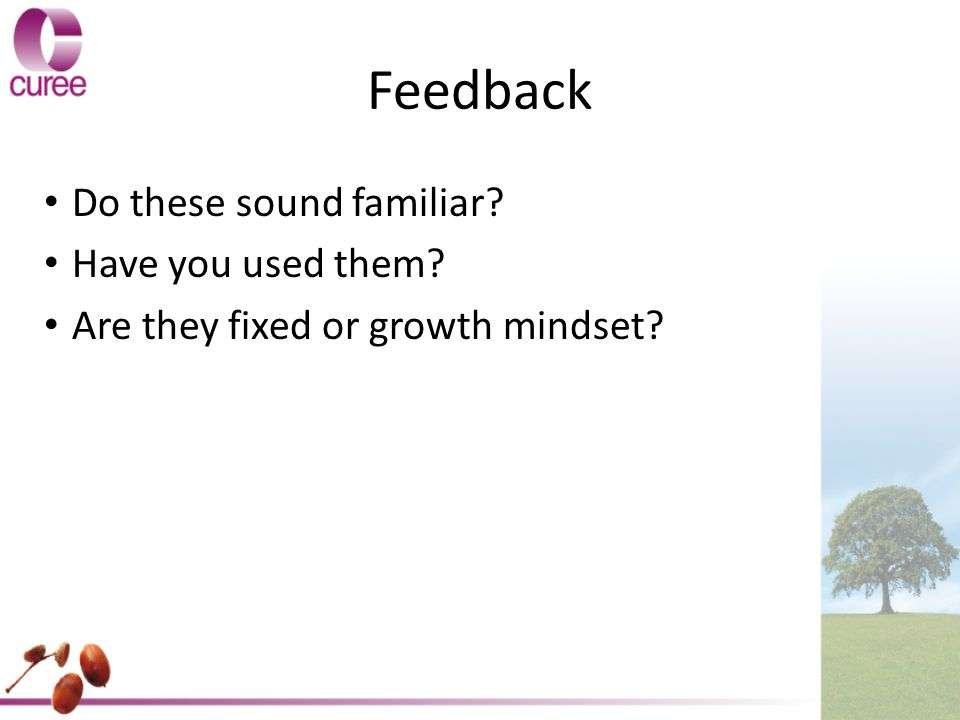 Feedback Do these sound familiar Have you used them