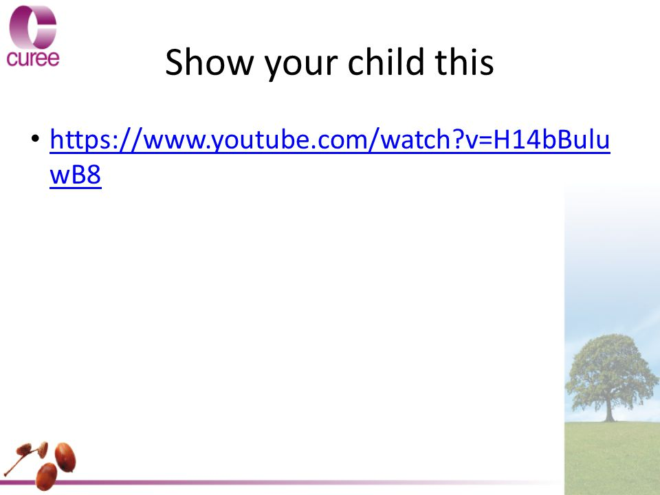 Show your child this https://www.youtube.com/watch v=H14bBuluwB8