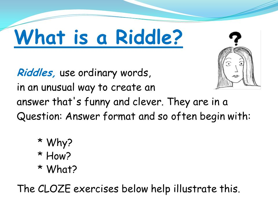 What is a Riddle Riddles, use ordinary words,