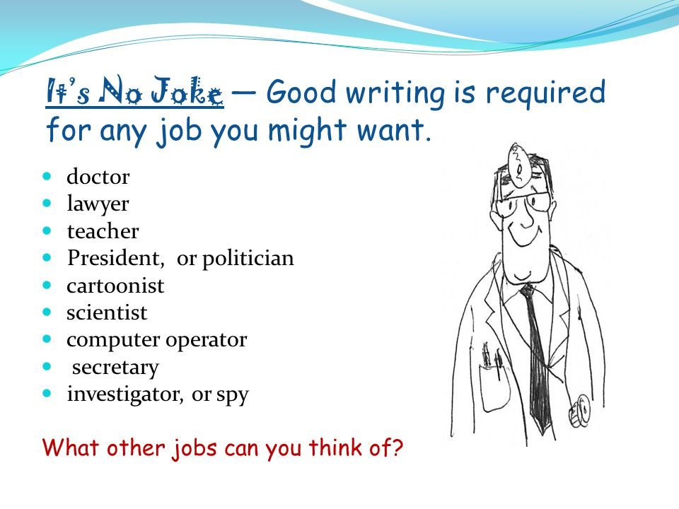 It's No Joke — Good writing is required for any job you might want.