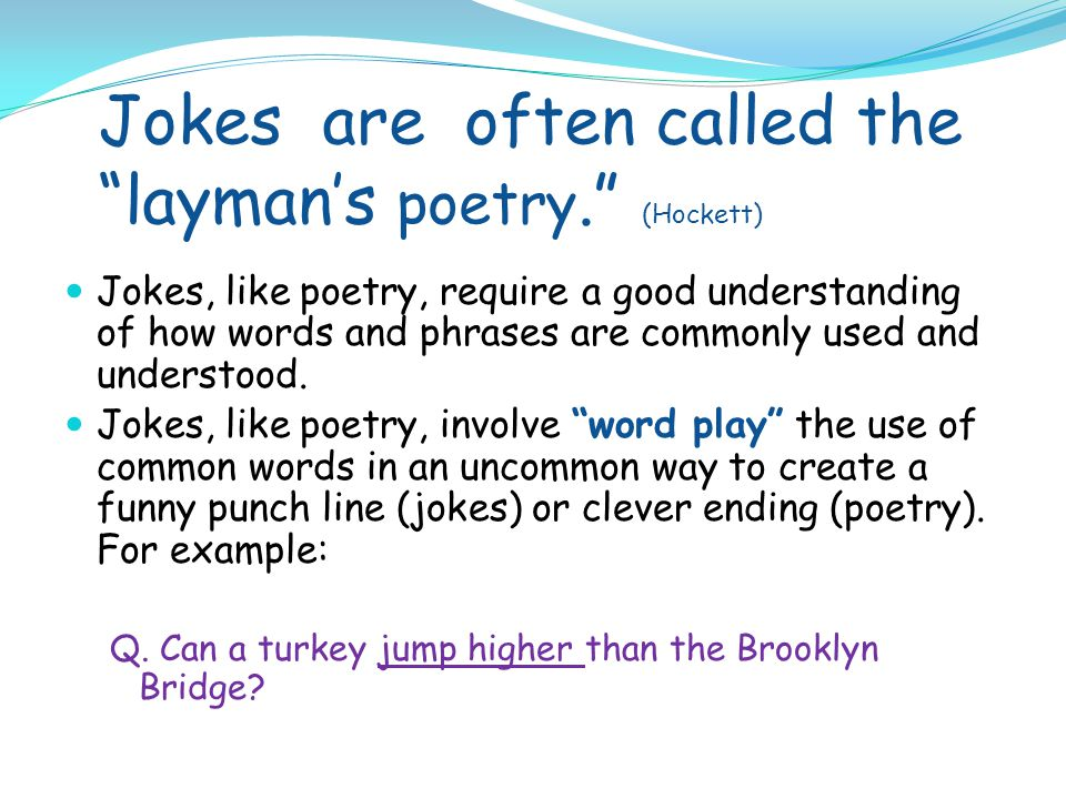 Jokes are often called the layman's poetry. (Hockett)