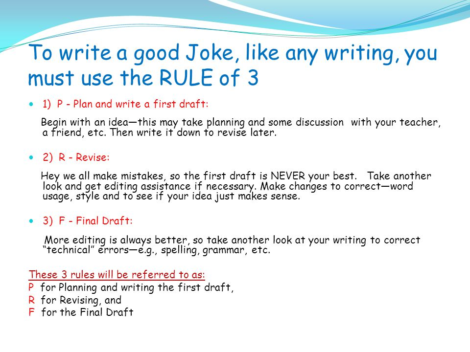 To write a good Joke, like any writing, you must use the RULE of 3