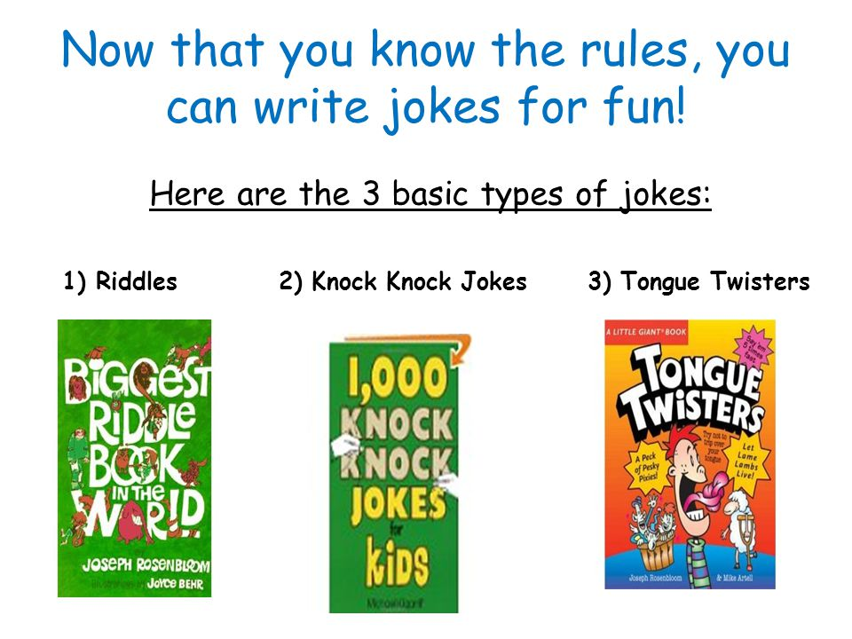 Now that you know the rules, you can write jokes for fun