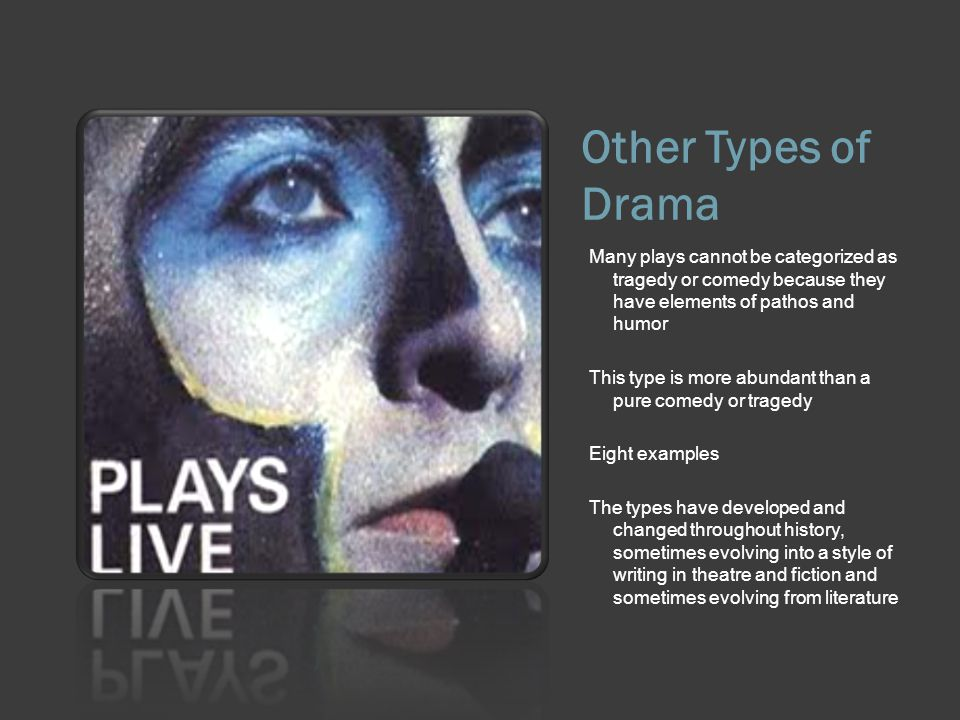 Other Types of Drama Many plays cannot be categorized as tragedy or comedy because they have elements of pathos and humor.