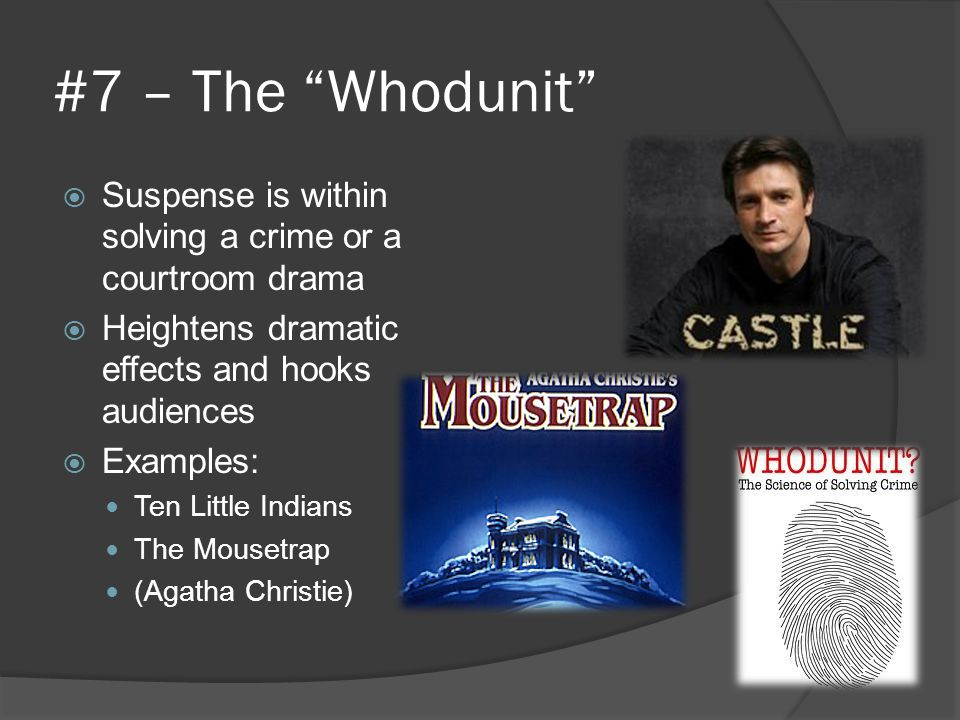 #7 – The Whodunit Suspense is within solving a crime or a courtroom drama. Heightens dramatic effects and hooks audiences.