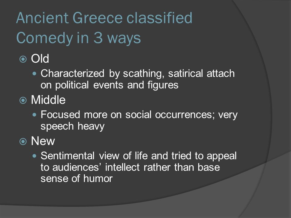 Ancient Greece classified Comedy in 3 ways