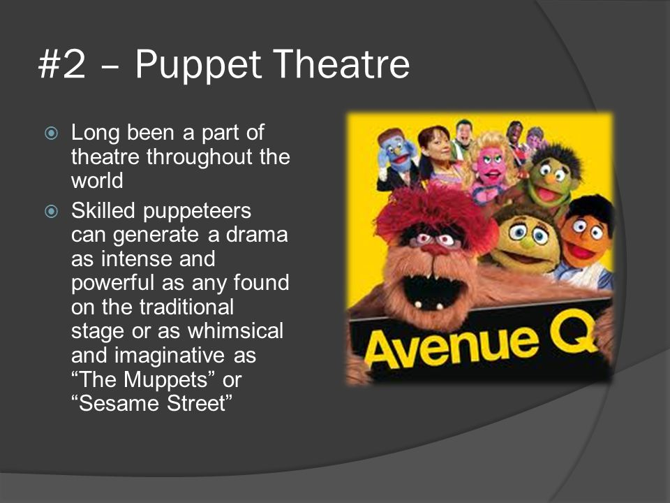 #2 – Puppet Theatre Long been a part of theatre throughout the world