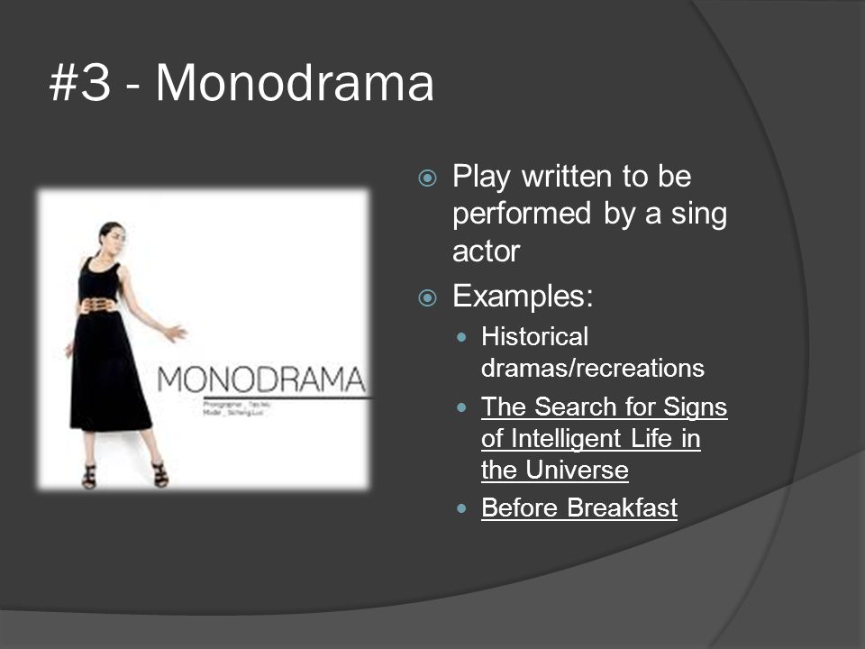 #3 - Monodrama Play written to be performed by a sing actor Examples:
