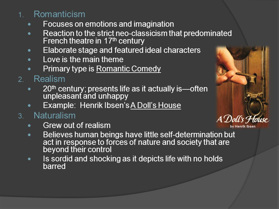Romanticism Realism Naturalism Focuses on emotions and imagination