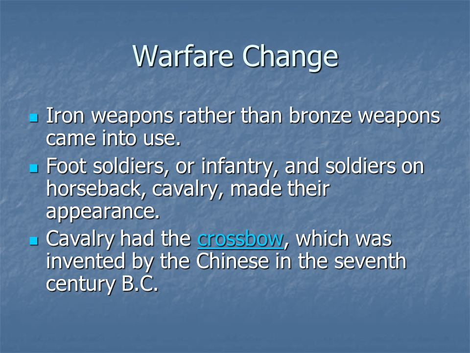 Warfare Change Iron weapons rather than bronze weapons came into use.