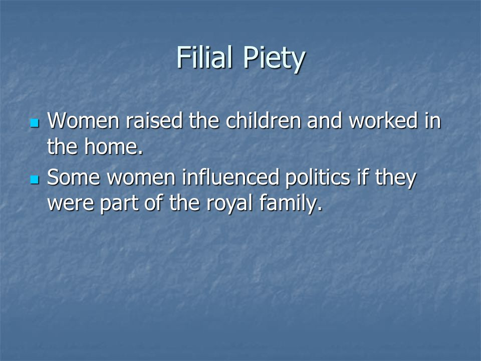 Filial Piety Women raised the children and worked in the home.