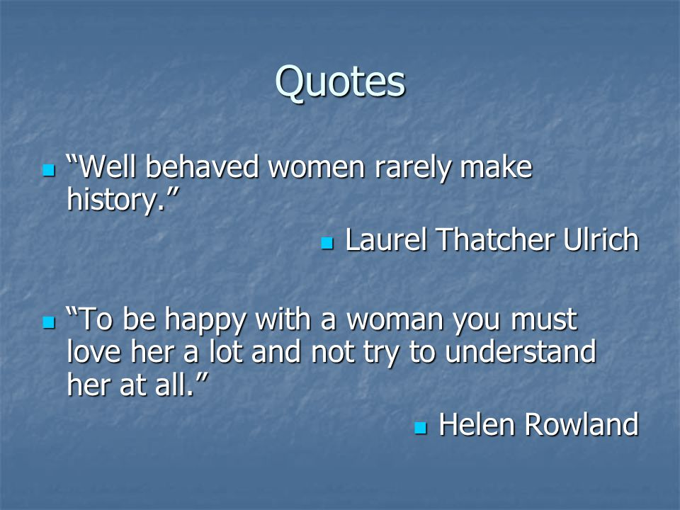 Quotes Well behaved women rarely make history.