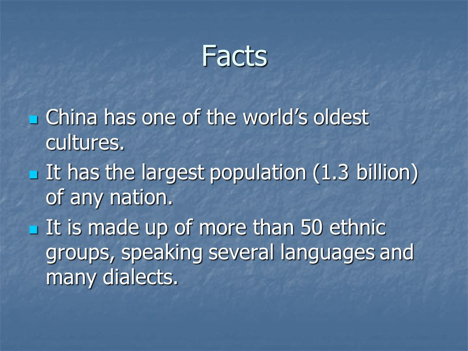 Facts China has one of the world's oldest cultures.