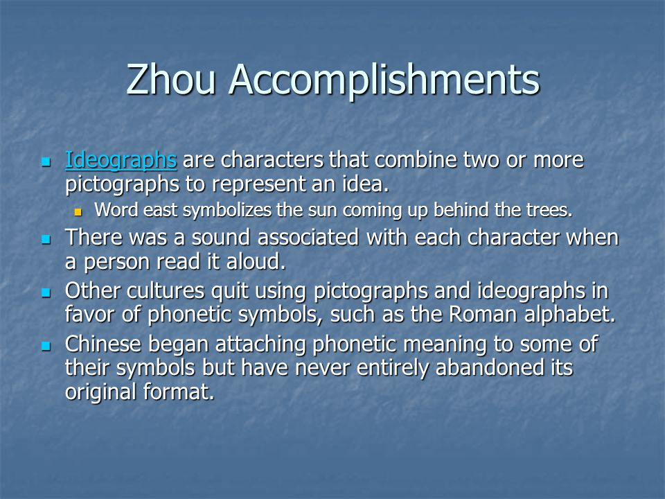 Zhou Accomplishments Ideographs are characters that combine two or more pictographs to represent an idea.