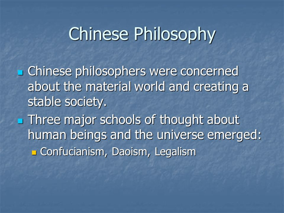 Chinese Philosophy Chinese philosophers were concerned about the material world and creating a stable society.
