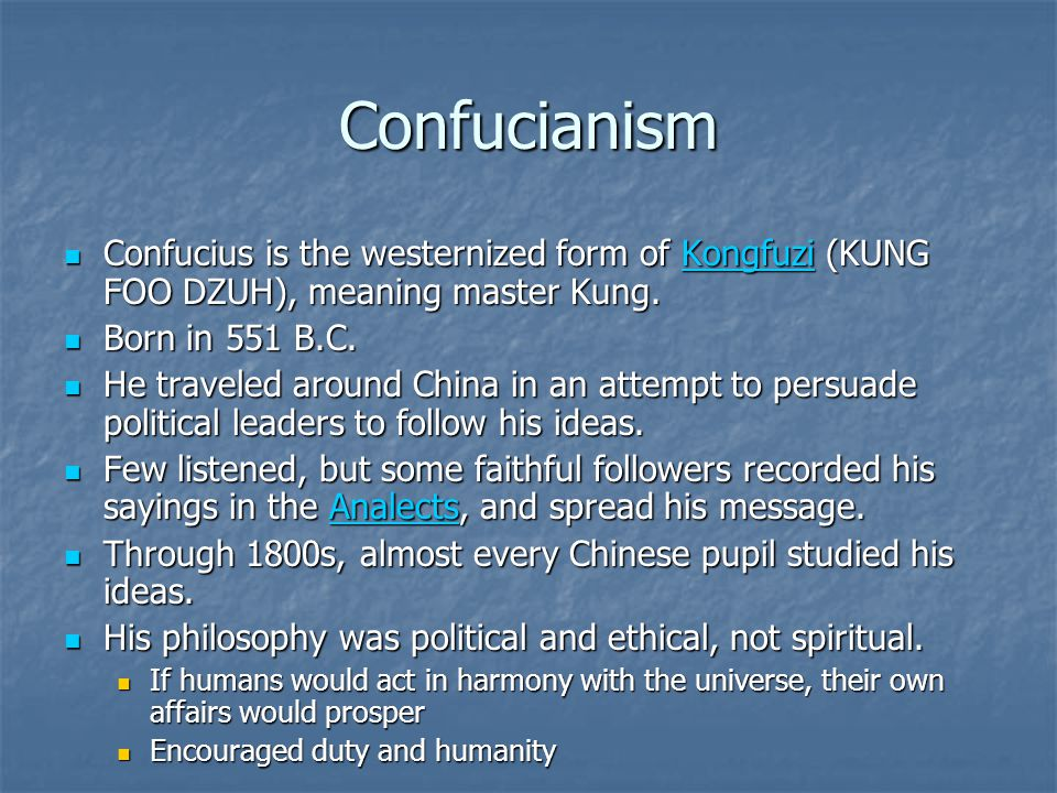 Confucianism Confucius is the westernized form of Kongfuzi (KUNG FOO DZUH), meaning master Kung. Born in 551 B.C.