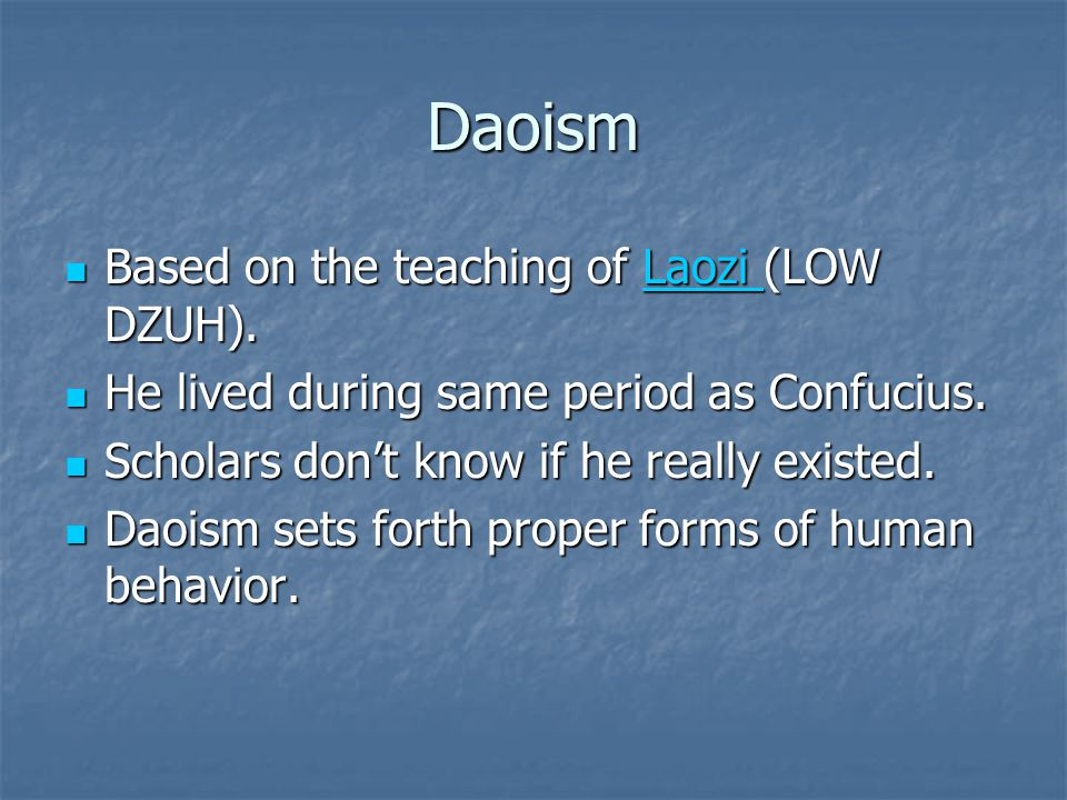 Daoism Based on the teaching of Laozi (LOW DZUH).