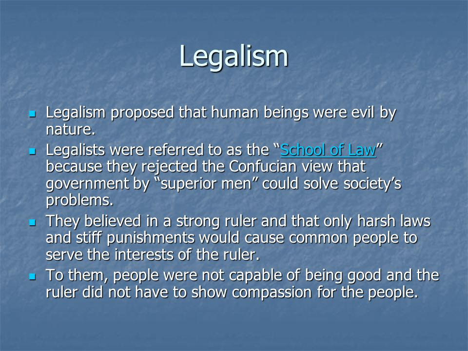 Legalism Legalism proposed that human beings were evil by nature.