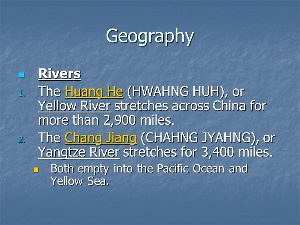 Geography Rivers. The Huang He (HWAHNG HUH), or Yellow River stretches across China for more than 2,900 miles.