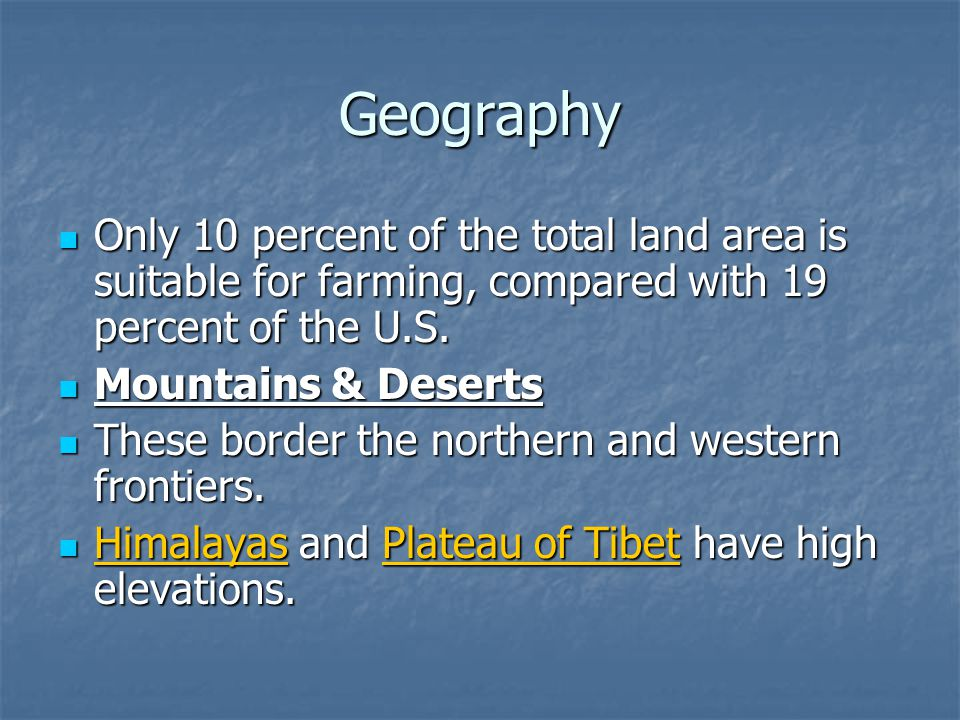 Geography Only 10 percent of the total land area is suitable for farming, compared with 19 percent of the U.S.
