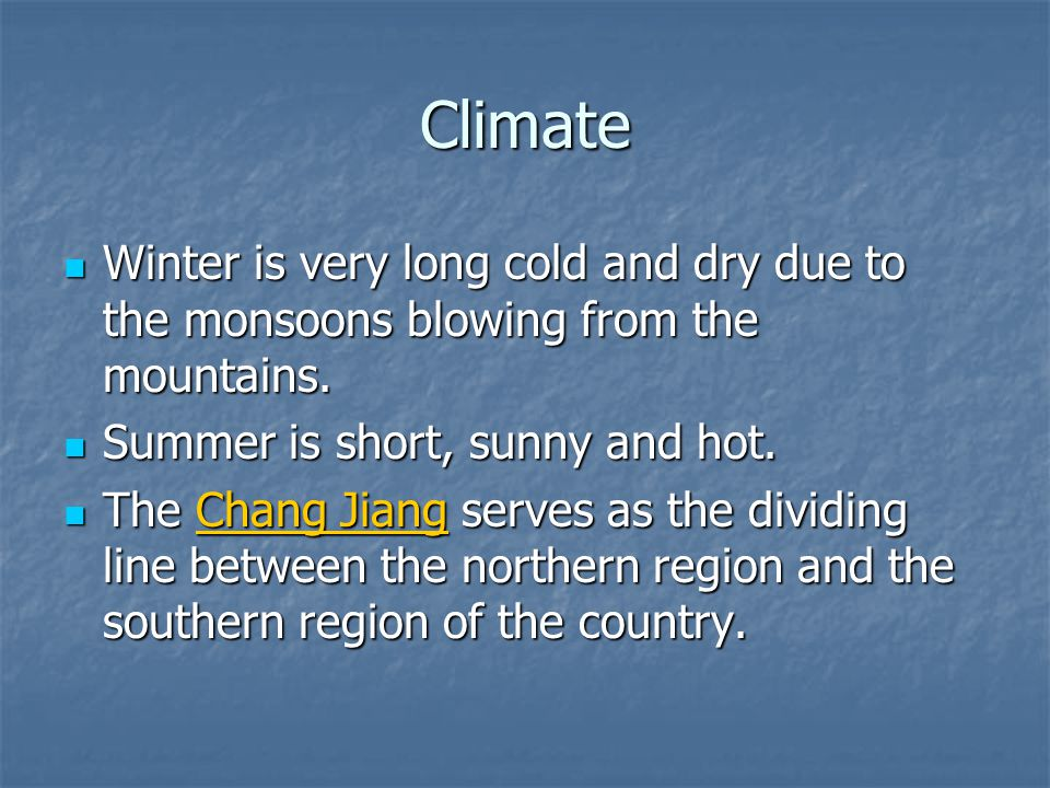 Climate Winter is very long cold and dry due to the monsoons blowing from the mountains. Summer is short, sunny and hot.