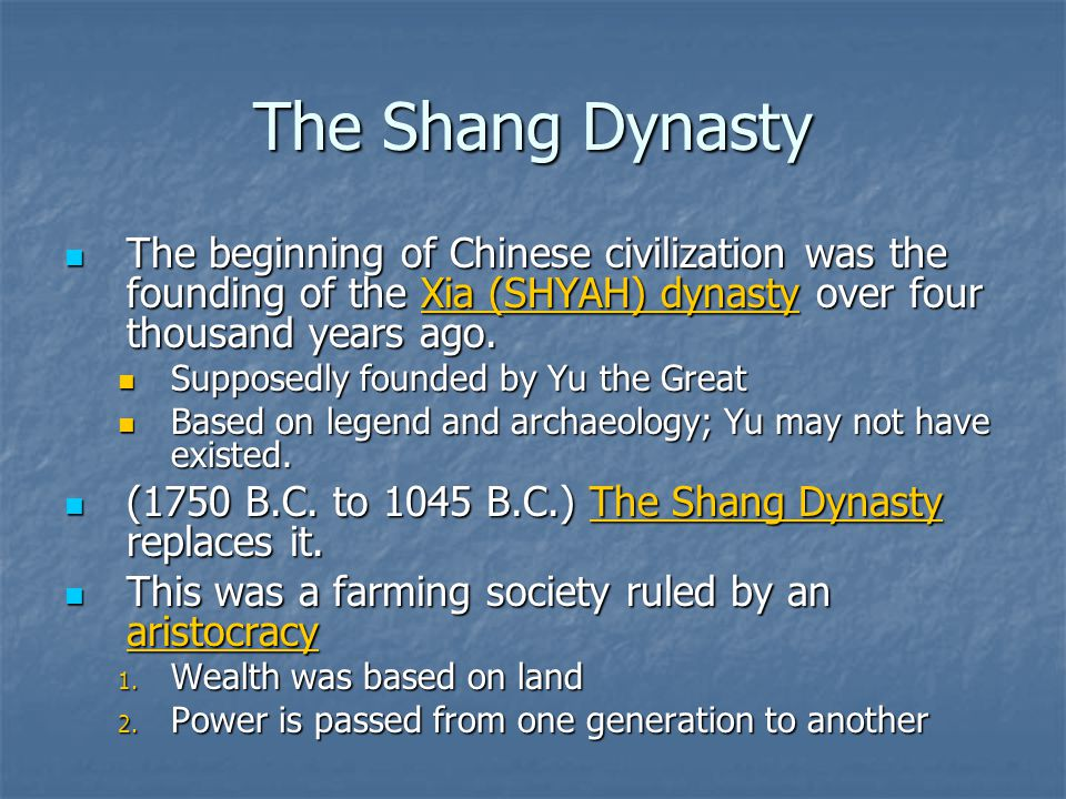 The Shang Dynasty The beginning of Chinese civilization was the founding of the Xia (SHYAH) dynasty over four thousand years ago.