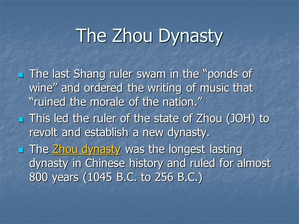 The Zhou Dynasty The last Shang ruler swam in the ponds of wine and ordered the writing of music that ruined the morale of the nation.