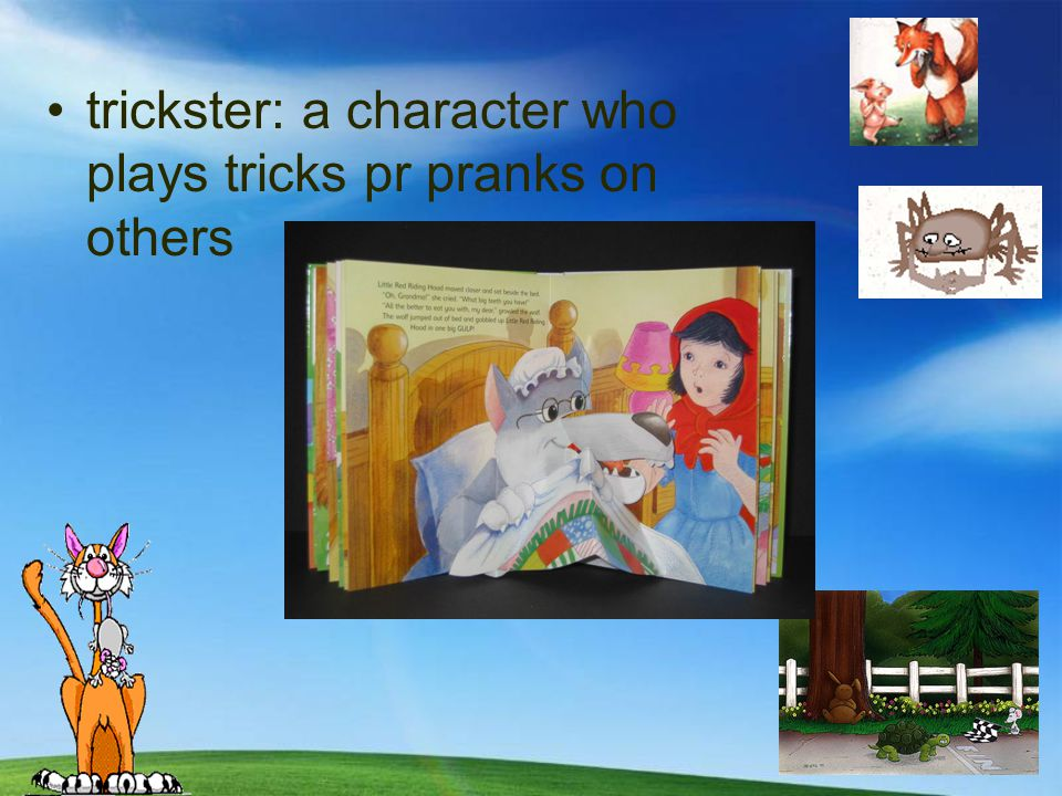 trickster: a character who plays tricks pr pranks on others