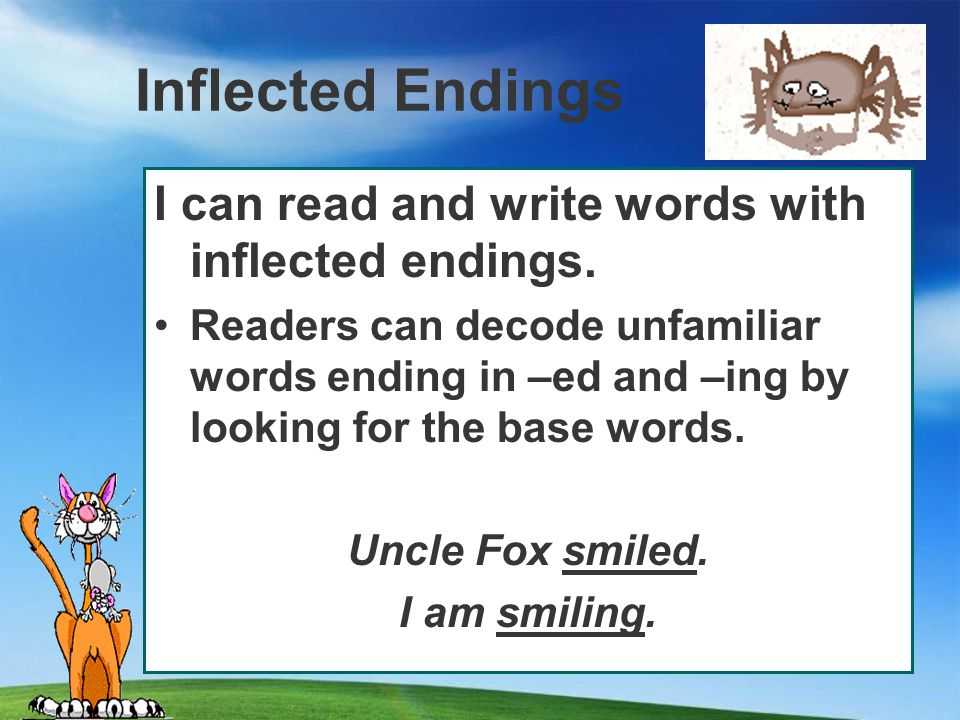 Inflected Endings I can read and write words with inflected endings.