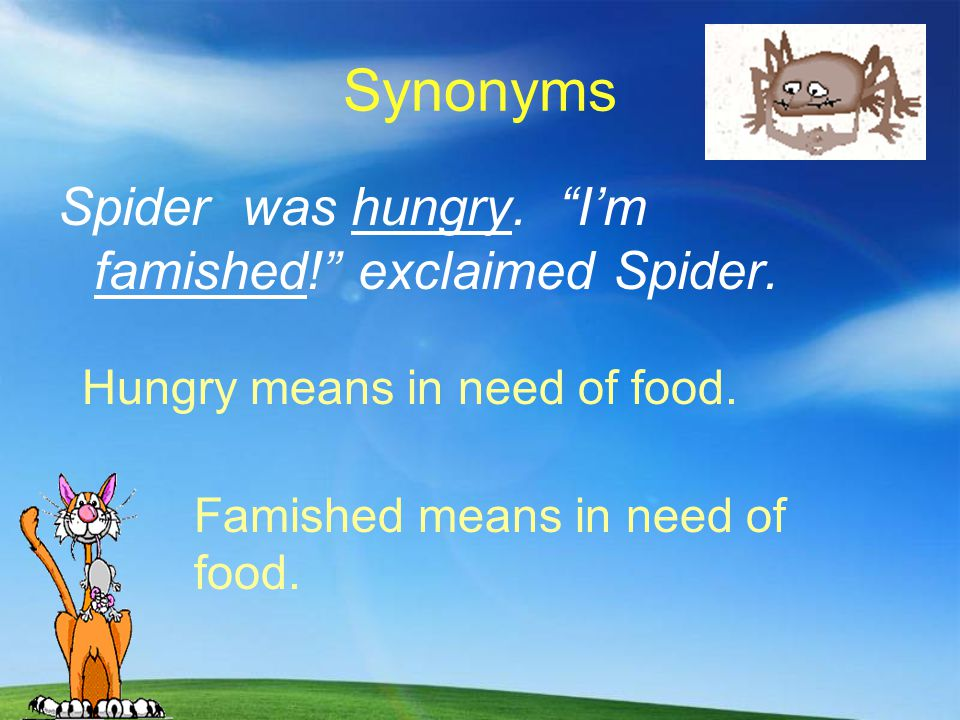 Synonyms Spider was hungry. I'm famished! exclaimed Spider.