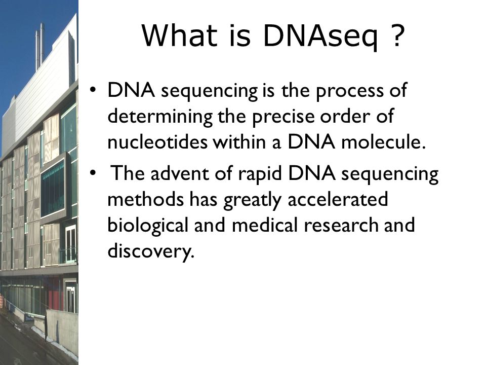 What is DNAseq DNA sequencing is the process of determining the precise order of nucleotides within a DNA molecule.