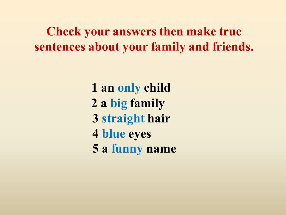 Check your answers then make true sentences about your family and friends.