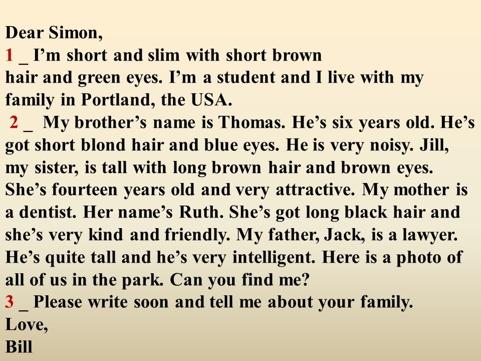 Dear Simon, 1 _ I'm short and slim with short brown hair and green eyes.