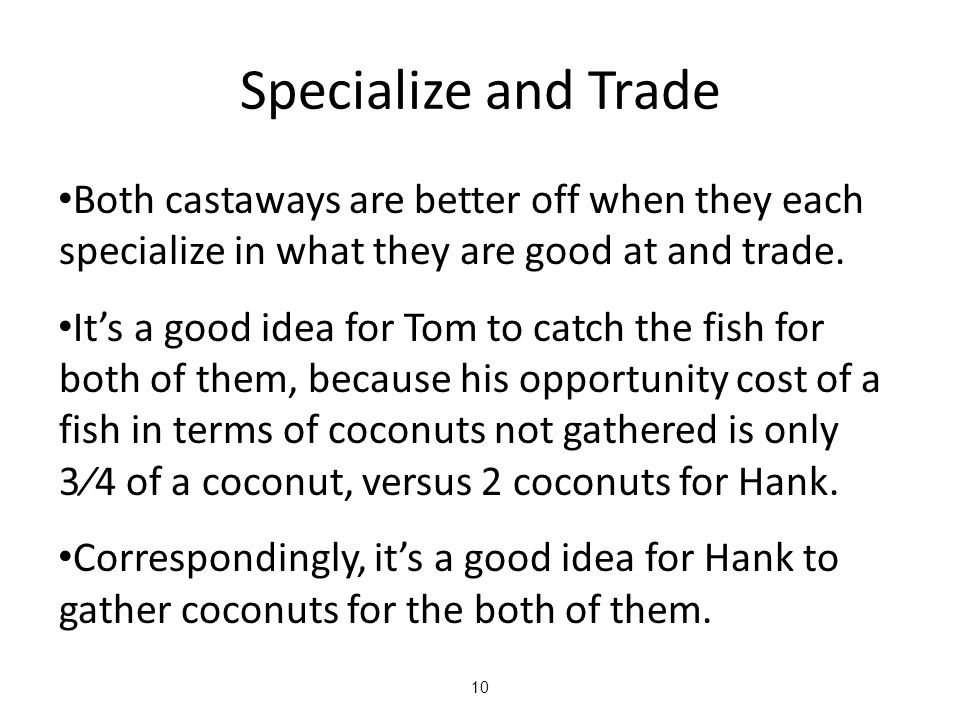 Specialize and Trade Both castaways are better off when they each specialize in what they are good at and trade.