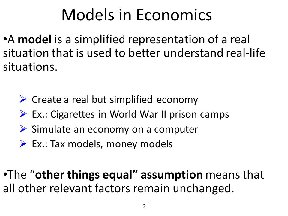 Models in Economics A model is a simplified representation of a real situation that is used to better understand real-life situations.