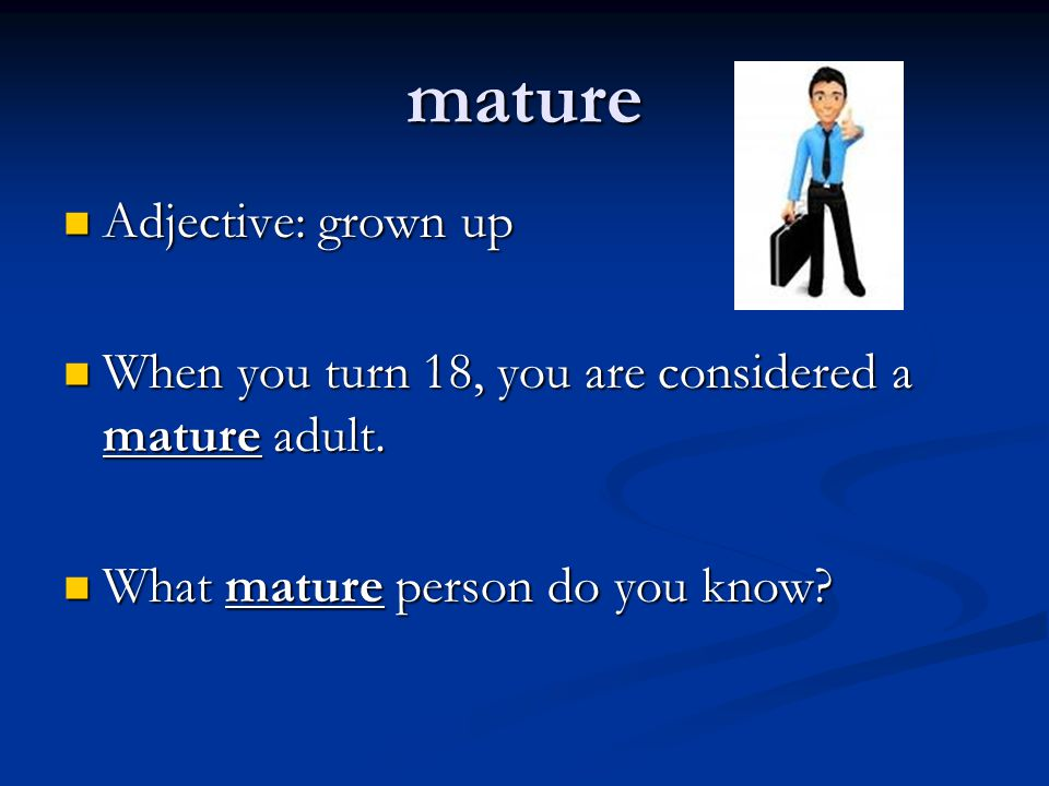 mature Adjective: grown up