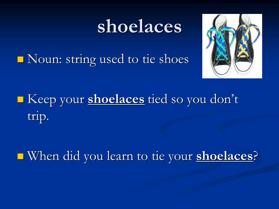 shoelaces Noun: string used to tie shoes