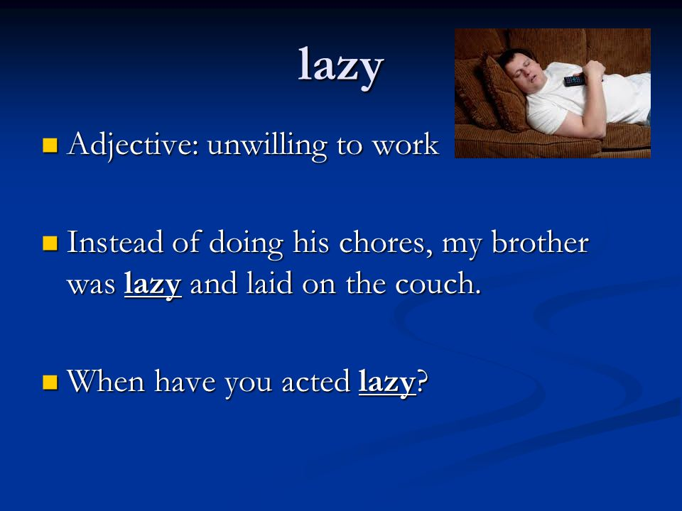 lazy Adjective: unwilling to work