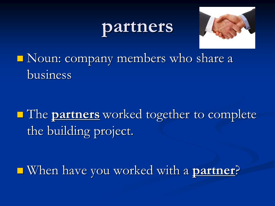 partners Noun: company members who share a business