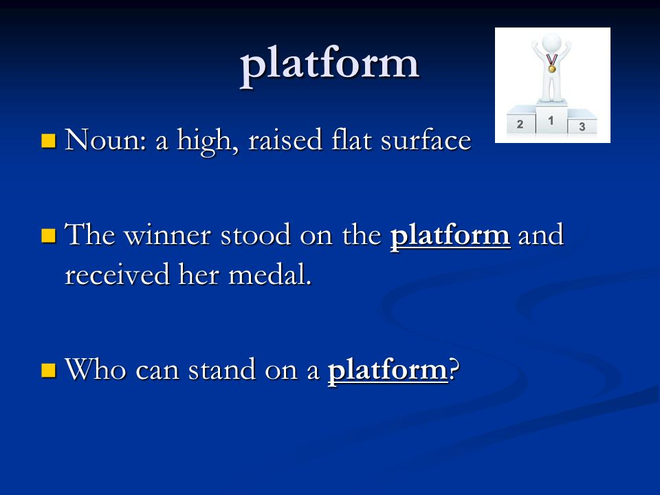 platform Noun: a high, raised flat surface