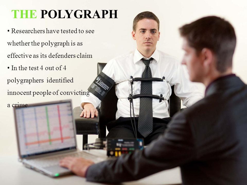 THE POLYGRAPH Researchers have tested to see whether the polygraph is as effective as its defenders claim.